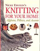 Nicky Epstein's Knitting For Your Home: Afghans, Pillows, and Accents